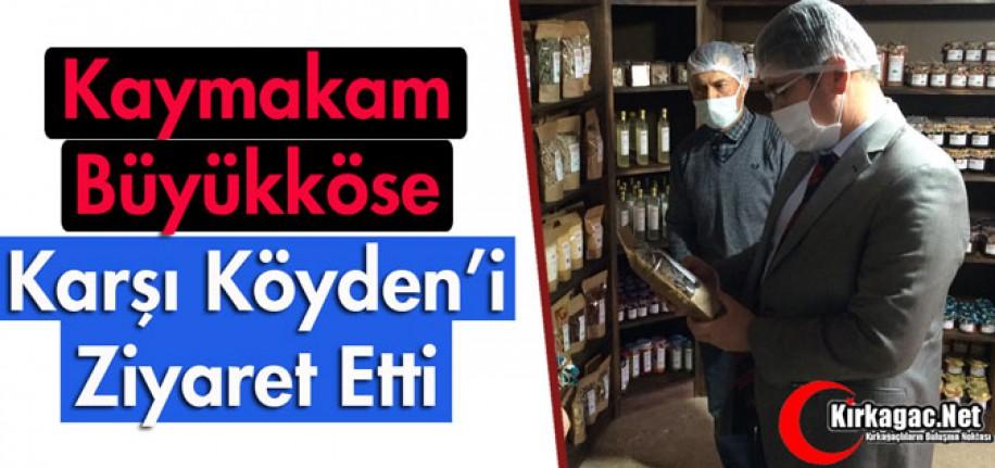 """KAYMAKAM BÜYÜKKÖSE """"KARŞI KÖYDEN'İ"""" ZİYARET ETTİ"""