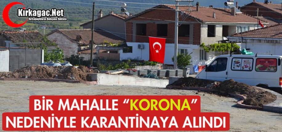 "BİR MAHALLE ""KORONA"" NEDENİYLE KARANTİNAYA ALINDI"