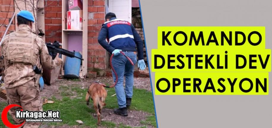 KOMANDO DESTEKLİ DEV OPERASYON