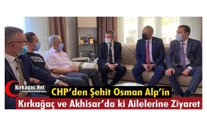 CHP'DEN ŞEHİT OSMAN ALP'İN KIRKAĞAÇ ve AKHİSAR'DA Kİ AİLELERİNE TAZİYE ZİYARETİ