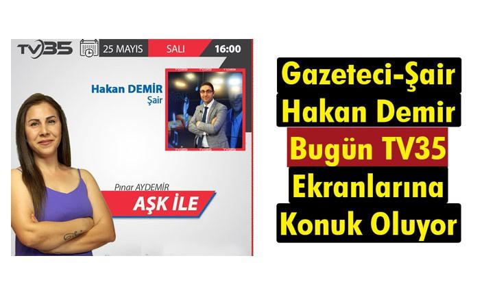 GAZETECİ-ŞAİR HAKAN DEMİR BUGÜN TV35'E KONUK OLUYOR