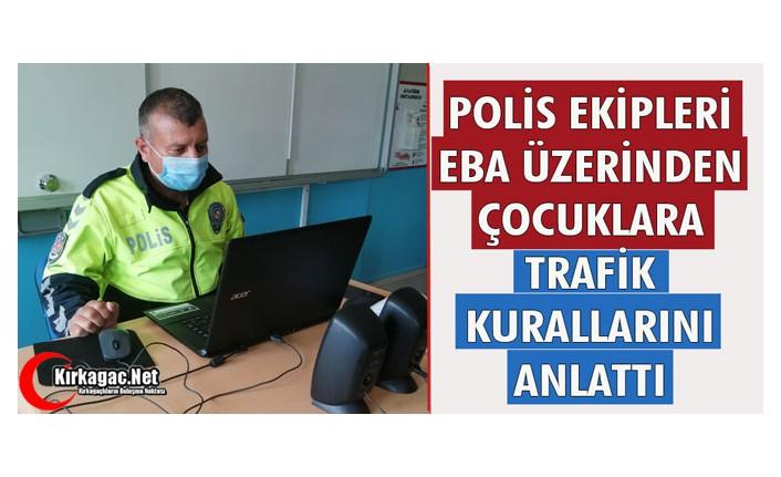 POLİS EKİPLERİ, EBA ÜZERİNDEN ÇOCUKLARA TRAFİK KURALLARINI ANLATTI