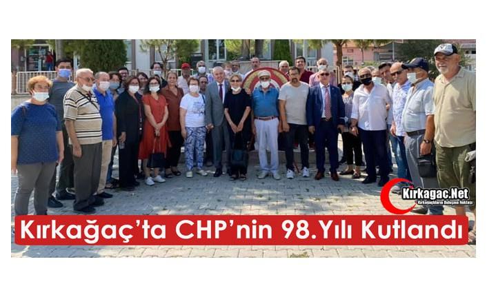 KIRKAĞAÇ'TA CHP'NİN 98.YILI KUTLANDI