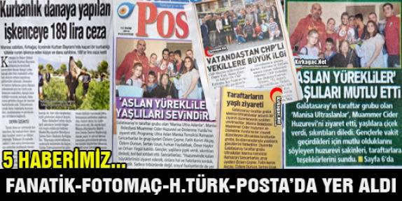 5 HABERİMİZ POSTA-HABERTÜRK-FANATİK ve FOTOMAÇ'TA YER ALDI