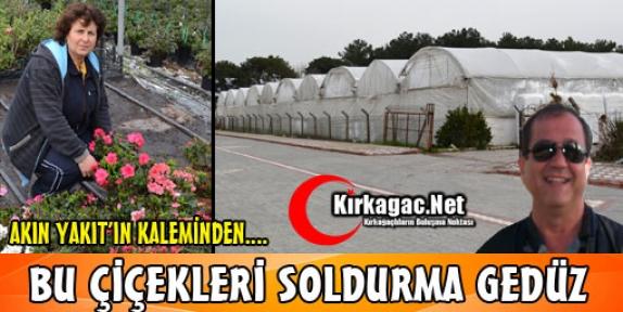 """AKIN YAKIT """"BU ÇİÇEKLERİ SOLDURMA GEDÜZ"""""""