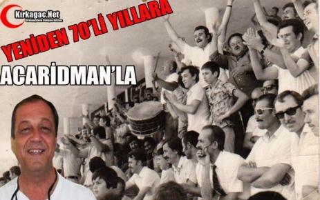 HAYDİ KIRKAĞAÇ YENİDEN 70'LERE ACARİDMAN İLE..