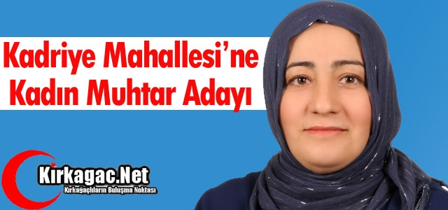 KADRİYE MAHALLESİNE KADIN MUHTAR ADAYI