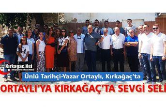 """KIRKAĞAÇ'TA """"İLBER ORTAYLI'YA"""" SEVGİ SELİ"""