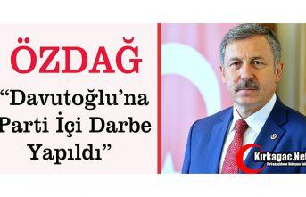 """ÖZDAĞ """"DAVUTOĞLU'NA PARTİ İÇİ DARBE YAPILDI"""""""
