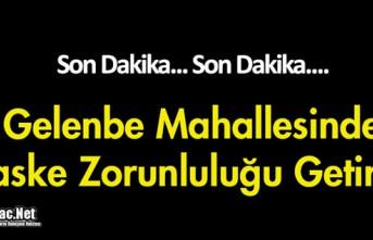 SON DAKİKA..GELENBE'DE MASKE TAKMA ZORUNLULUĞU GETİRİLDİ