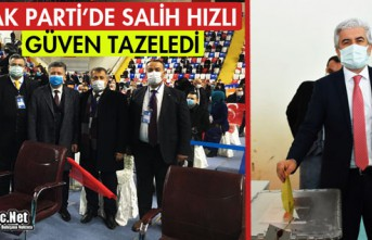 AK PARTİ'DE SALİH HIZLI GÜVEN TAZELEDİ