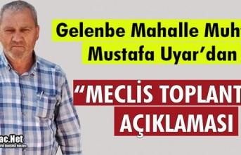 """GELENBE MUHTARI UYAR'DAN """"MECLİS TOPLANTISI"""" AÇIKLAMASI"""