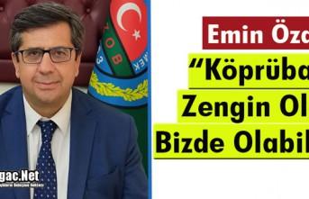 """ÖZARI """"KÖPRÜBAŞI ZENGİN OLDU BİZDE YAPABİLİRİZ"""""""