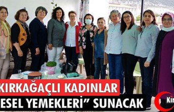 """KIRKAĞAÇLI KADINLAR """"YÖRESEL YEMEKLERİ"""" SUNACAK"""