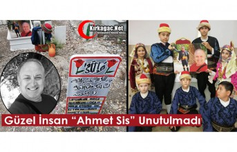 """""""GÜZEL İNSAN"""" AHMET SİS UNUTULMADI"""