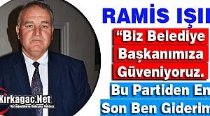 """RAMİS IŞIK """"BİZ BELEDİYE BAŞKANIMIZA GÜVENİYORUZ"""""""